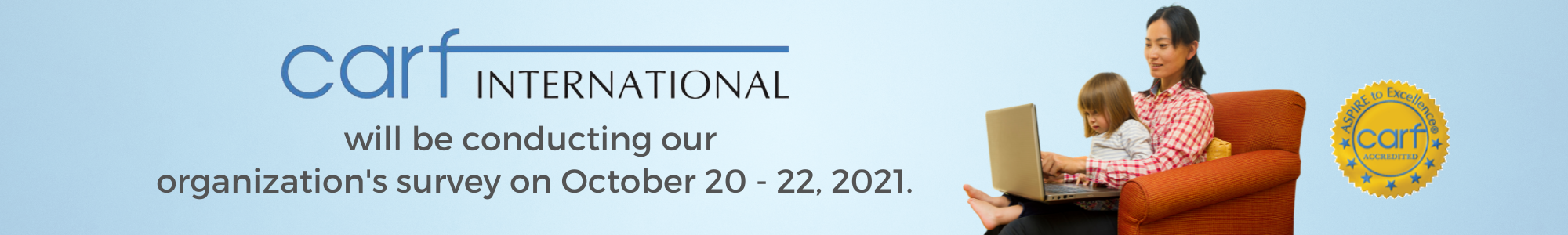 CARF International will be conducting our organization's survey on October 20 and 21, 2021.